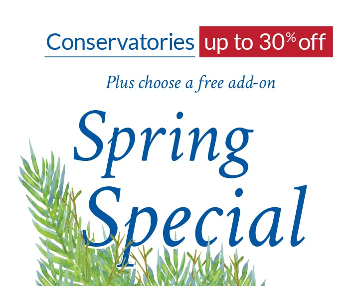 Spring Special - up to 30% off Conservatories plus a free addition